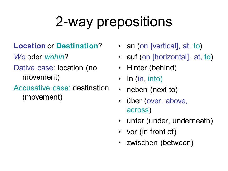 2-way prepositions Location or Destination Wo oder wohin