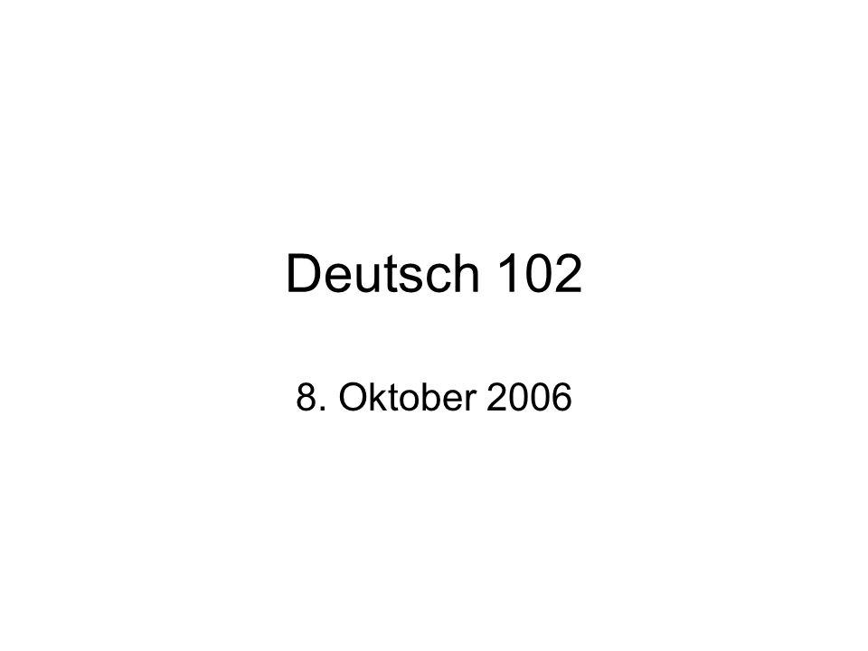 Deutsch 102 8. Oktober 2006