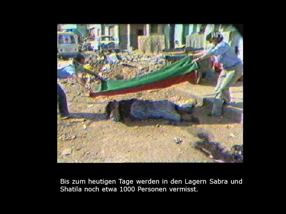 Bis zum heutigen Tage werden in den Lagern Sabra und Shatila noch etwa 1000 Personen vermisst.