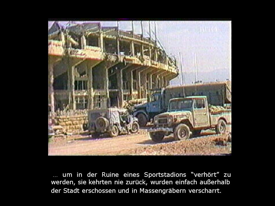... um in der Ruine eines Sportstadions verhört zu werden, sie kehrten nie zurück, wurden einfach außerhalb