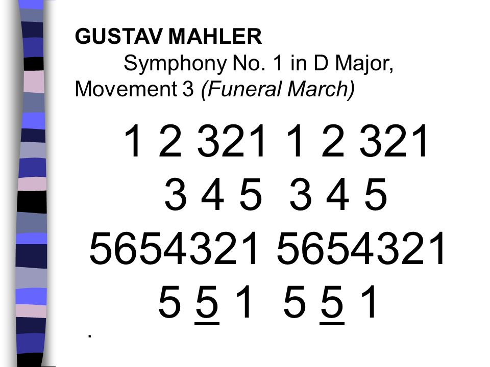 GUSTAV MAHLER Symphony No. 1 in D Major, Movement 3 (Funeral March) 1 2 321 1 2 321. 3 4 5 3 4 5.