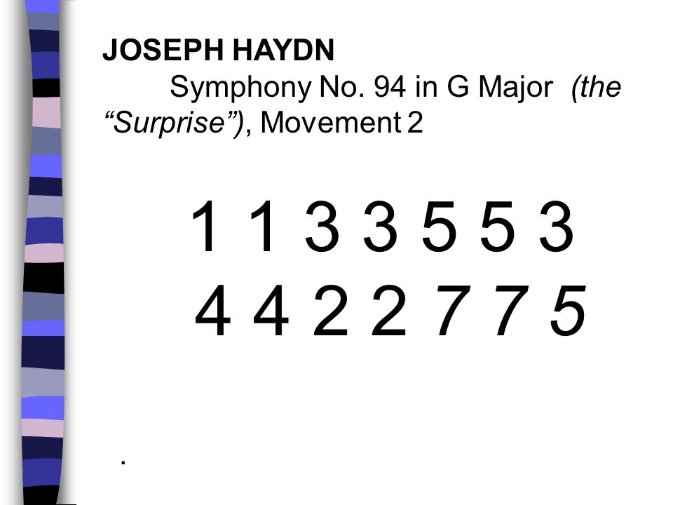 JOSEPH HAYDN Symphony No. 94 in G Major (the Surprise ), Movement 2 1 1 3 3 5 5 3 4 4 2 2 7 7 5 .