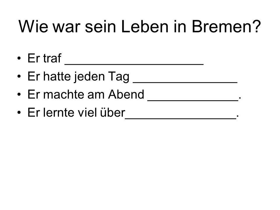 Wie war sein Leben in Bremen