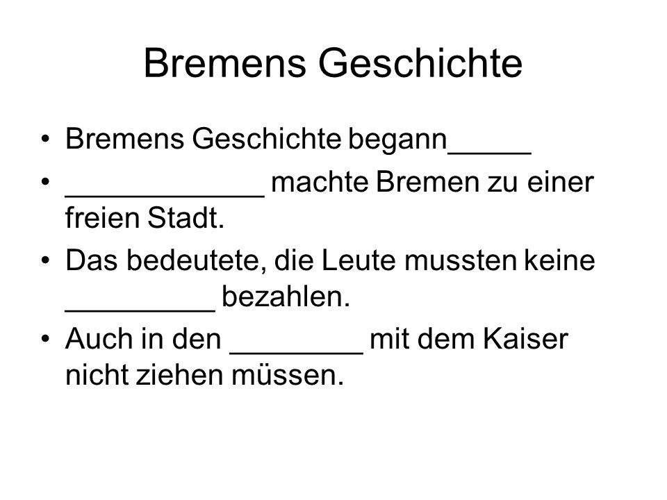 Bremens Geschichte Bremens Geschichte begann_____