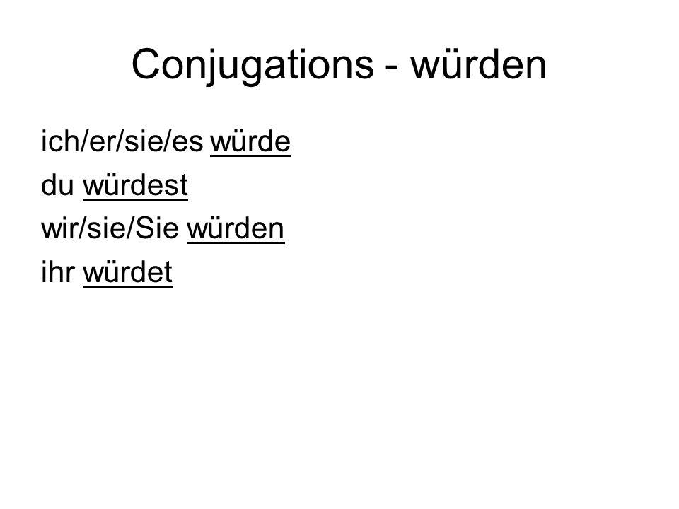 Conjugations - würden ich/er/sie/es würde du würdest