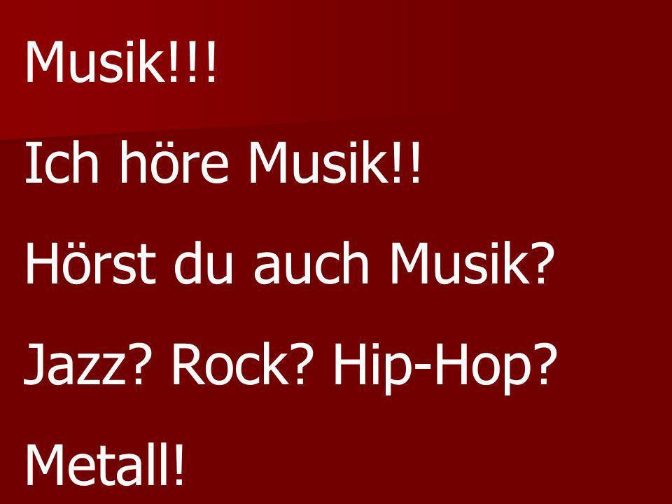 Musik!!! Ich höre Musik!! Hörst du auch Musik Jazz Rock Hip-Hop Metall!