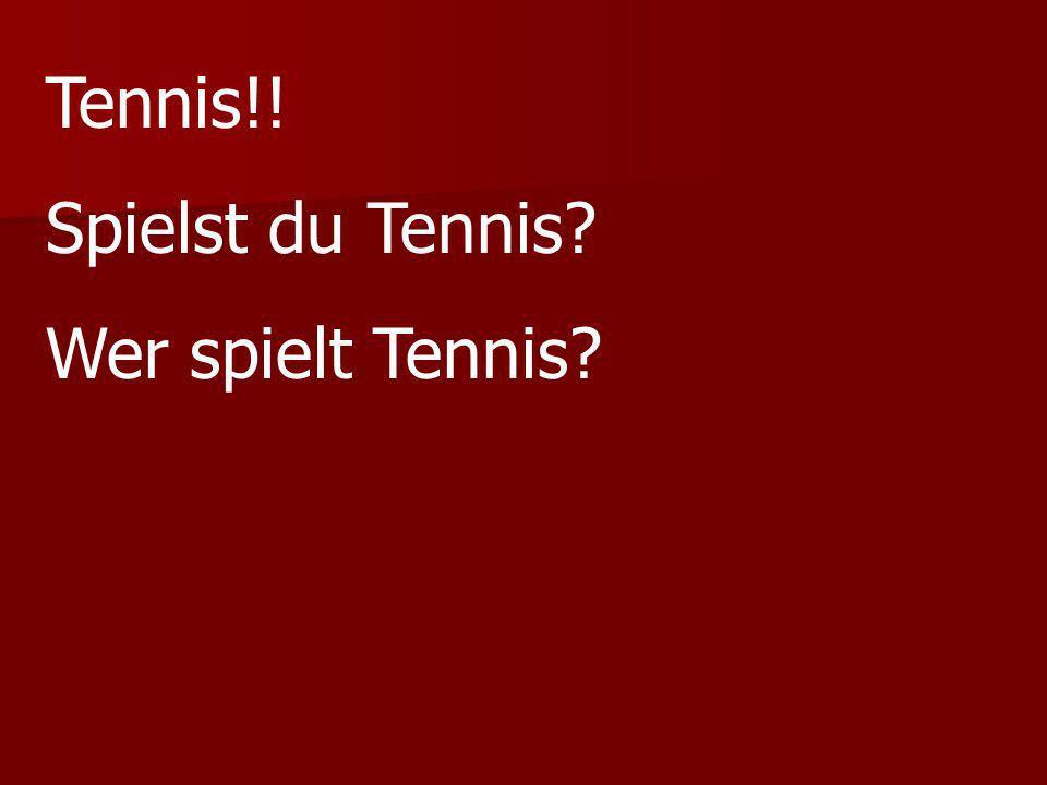 Tennis!! Spielst du Tennis Wer spielt Tennis