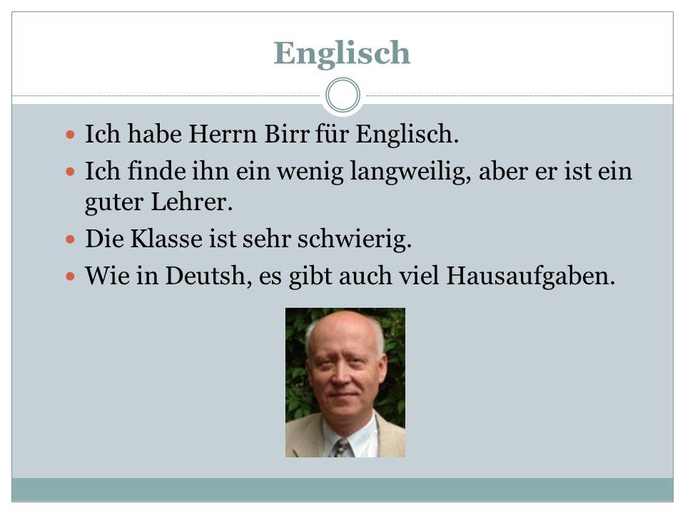 Englisch Ich habe Herrn Birr für Englisch.