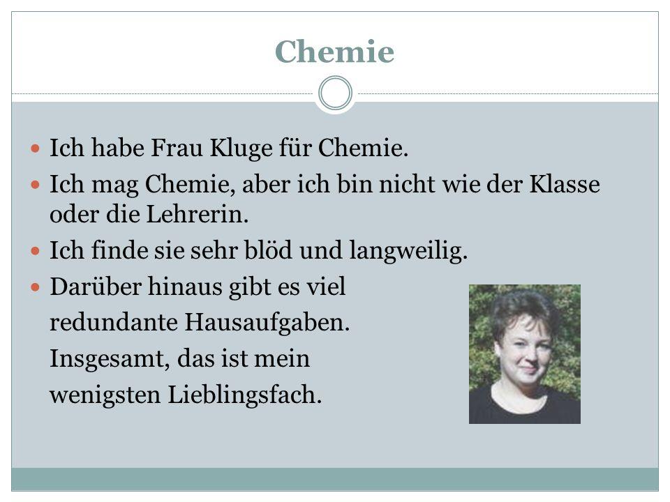 Chemie Ich habe Frau Kluge für Chemie.