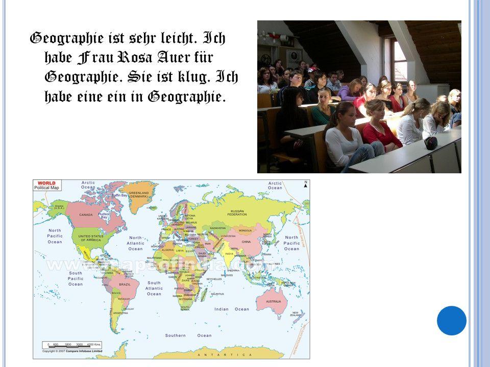Geographie ist sehr leicht. Ich habe Frau Rosa Auer für Geographie