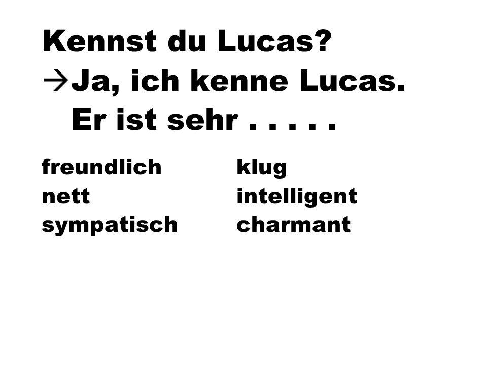 Kennst du Lucas Ja, ich kenne Lucas. Er ist sehr . . . . .