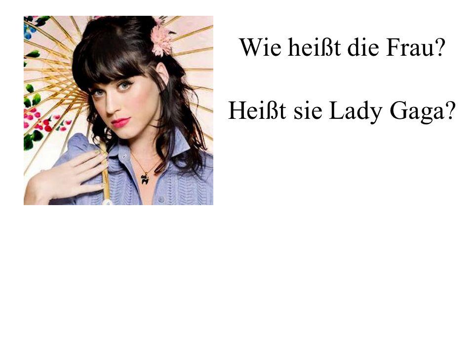 Wie heißt die Frau Heißt sie Lady Gaga