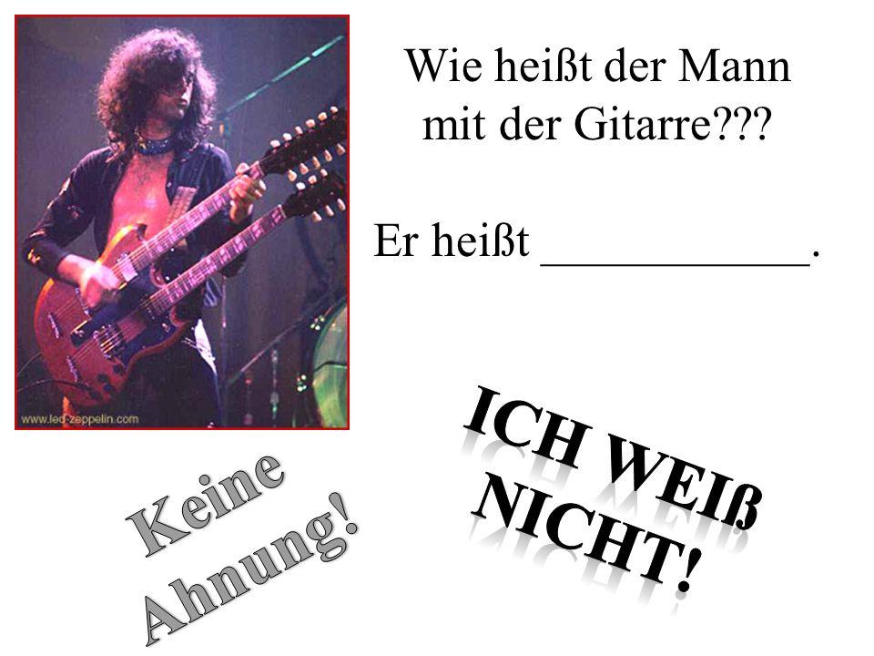 Wie heißt der Mann mit der Gitarre