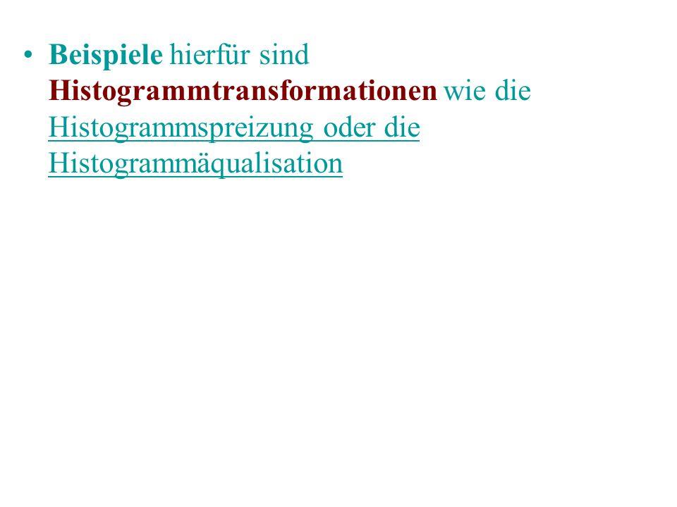 Beispiele hierfür sind Histogrammtransformationen wie die Histogrammspreizung oder die Histogrammäqualisation