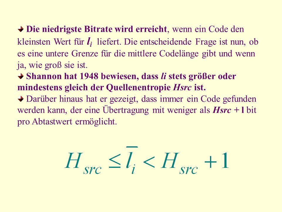 Die niedrigste Bitrate wird erreicht, wenn ein Code den kleinsten Wert für li liefert. Die entscheidende Frage ist nun, ob es eine untere Grenze für die mittlere Codelänge gibt und wenn ja, wie groß sie ist.