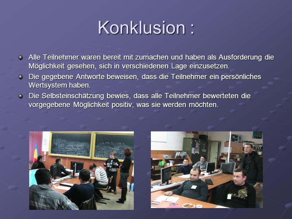Konklusion : Alle Teilnehmer waren bereit mit zumachen und haben als Ausforderung die Möglichkeit gesehen, sich in verschiedenen Lage einzusetzen.
