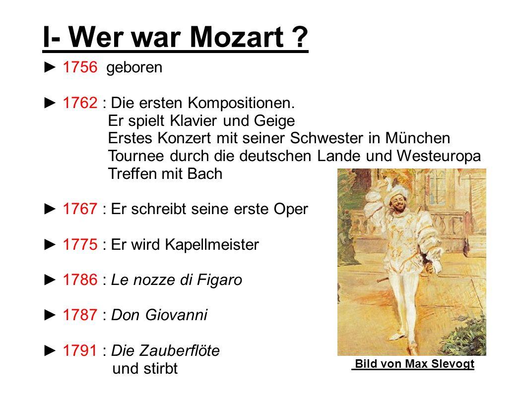 I- Wer war Mozart ► 1756 geboren ► 1762 : Die ersten Kompositionen.