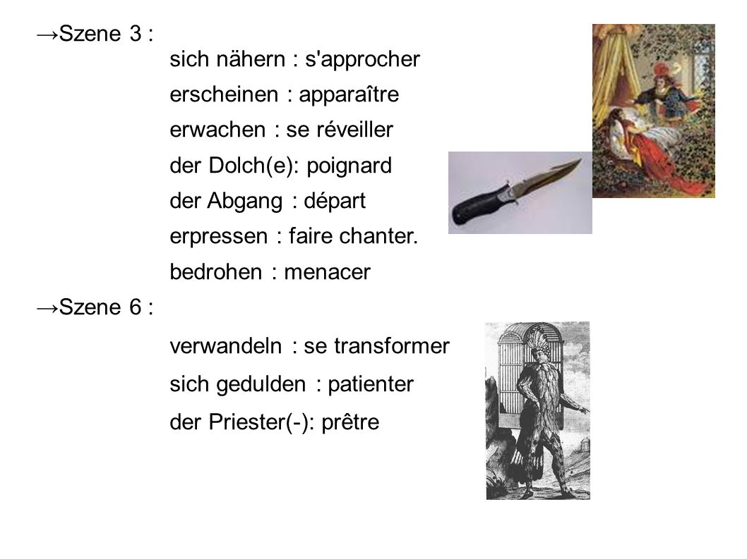 →Szene 3 : sich nähern : s approcher. erscheinen : apparaître. erwachen : se réveiller. der Dolch(e): poignard.