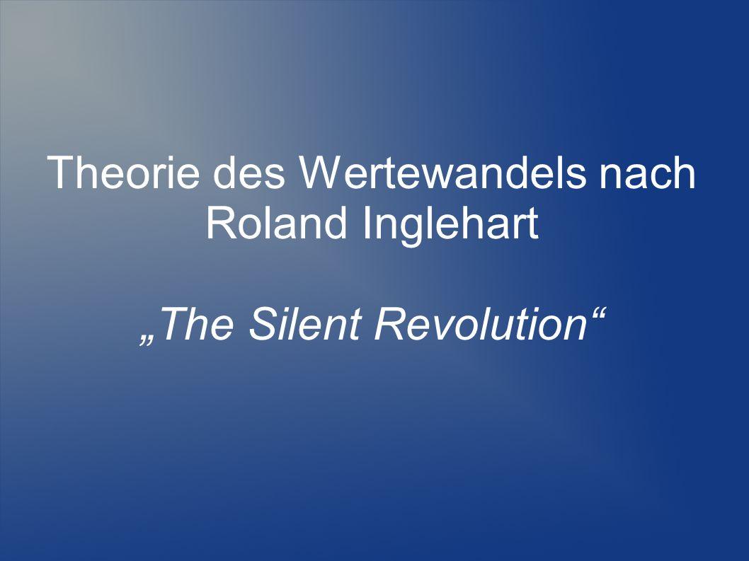 """Theorie des Wertewandels nach Roland Inglehart """"The Silent Revolution"""