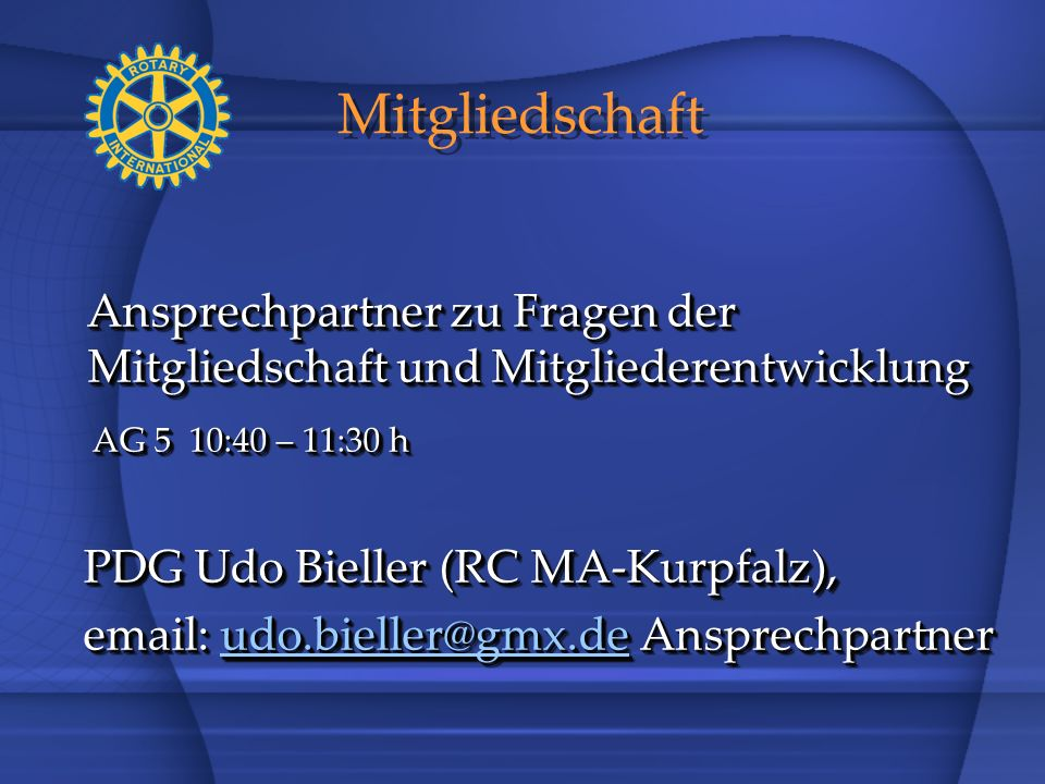 Mitgliedschaft Ansprechpartner zu Fragen der Mitgliedschaft und Mitgliederentwicklung. AG 5 10:40 – 11:30 h.