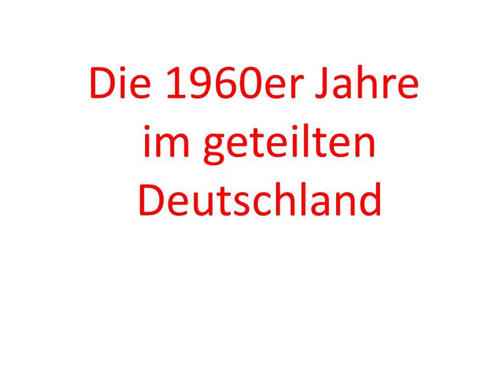 Die 1960er Jahre im geteilten Deutschland 1