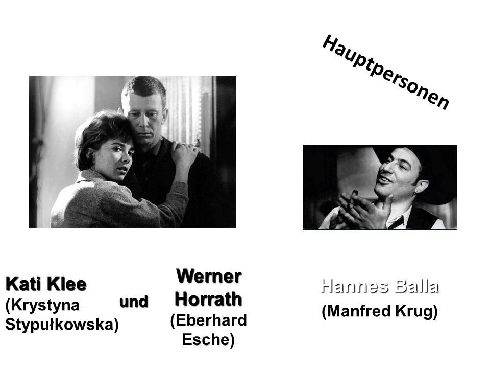 Hauptpersonen Werner Horrath Kati Klee Hannes Balla