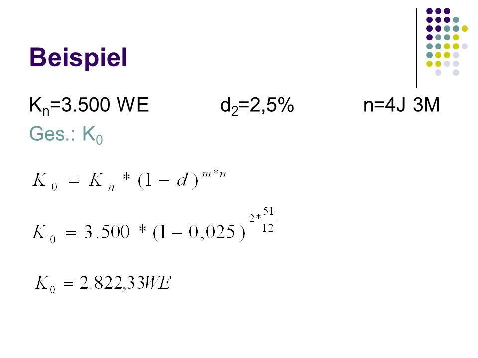 Beispiel Kn=3.500 WE d2=2,5% n=4J 3M Ges.: K0