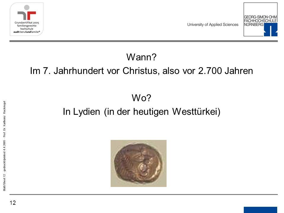 Im 7. Jahrhundert vor Christus, also vor 2.700 Jahren Wo