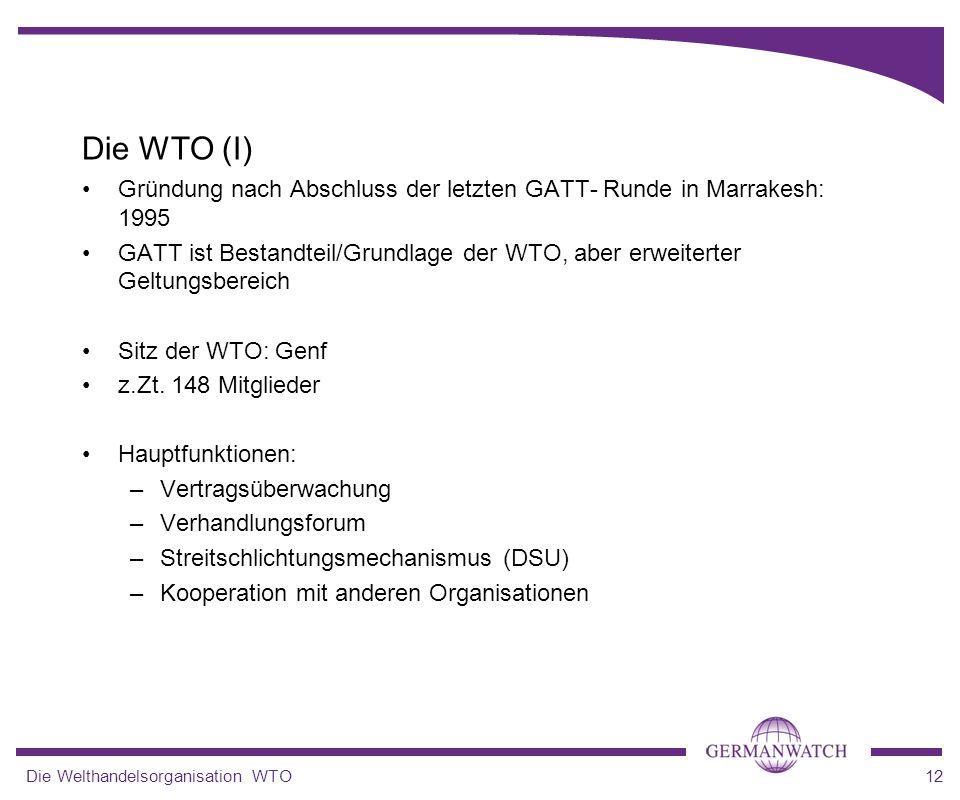 Die WTO (I) Gründung nach Abschluss der letzten GATT- Runde in Marrakesh: 1995.