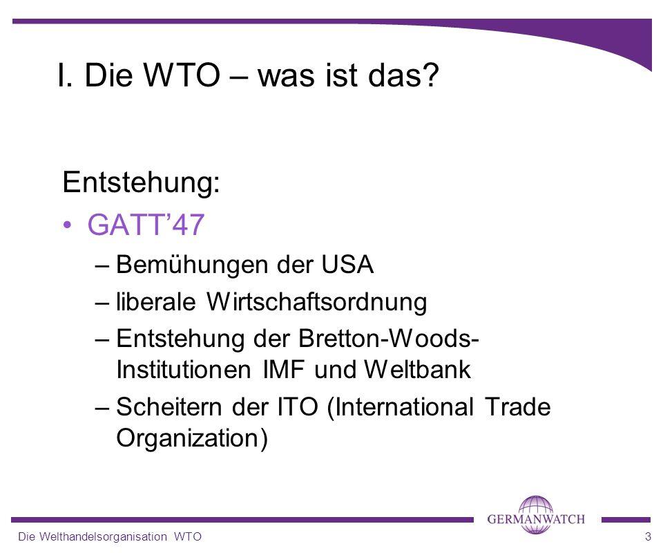 I. Die WTO – was ist das Entstehung: GATT'47 Bemühungen der USA