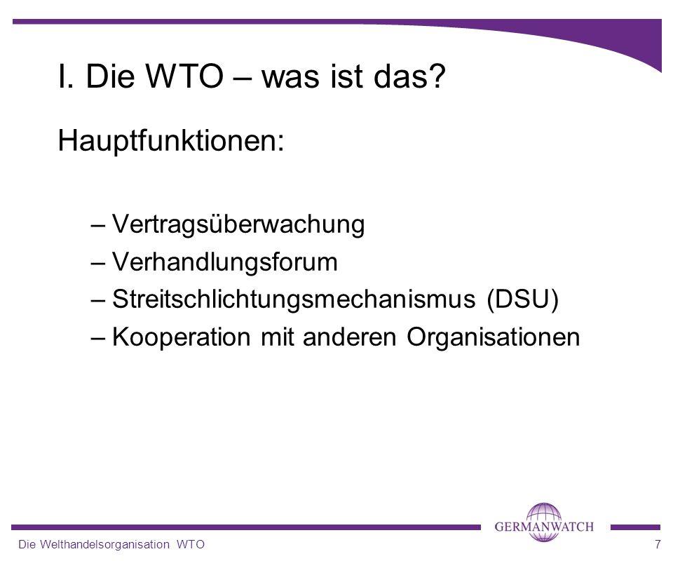 I. Die WTO – was ist das Hauptfunktionen: Vertragsüberwachung