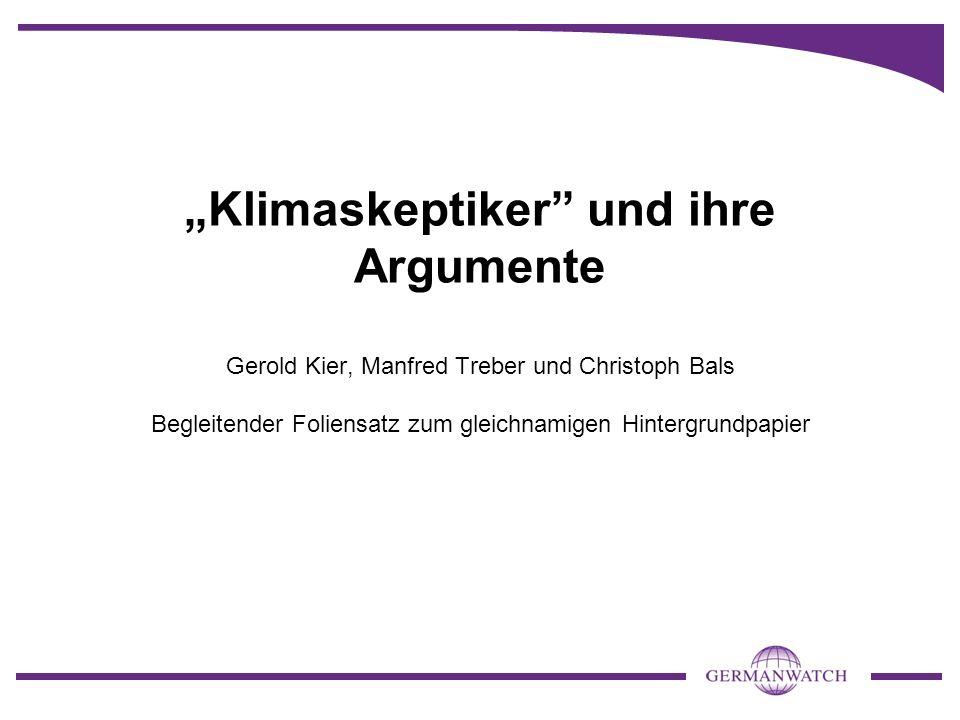 """""""Klimaskeptiker und ihre Argumente Gerold Kier, Manfred Treber und Christoph Bals Begleitender Foliensatz zum gleichnamigen Hintergrundpapier"""