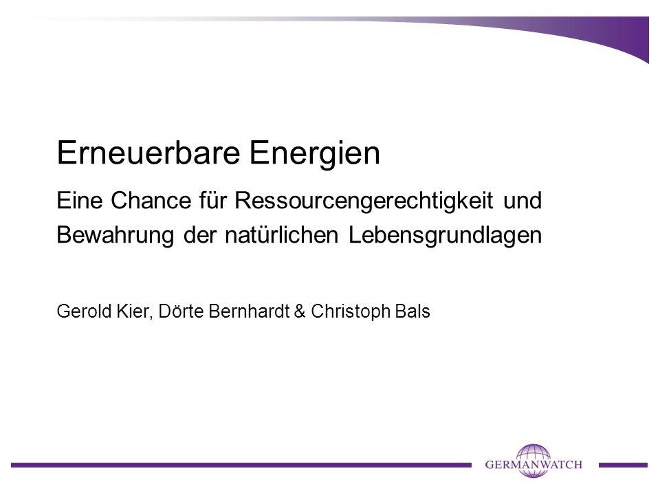 Erneuerbare Energien Eine Chance für Ressourcengerechtigkeit und Bewahrung der natürlichen Lebensgrundlagen.