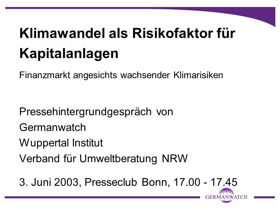 Klimawandel als Risikofaktor für Kapitalanlagen Finanzmarkt angesichts wachsender Klimarisiken Pressehintergrundgespräch von Germanwatch Wuppertal Institut Verband für Umweltberatung NRW 3.