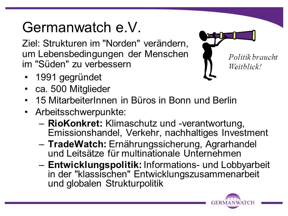 Germanwatch e.V.Ziel: Strukturen im Norden verändern, um Lebensbedingungen der Menschen im Süden zu verbessern.