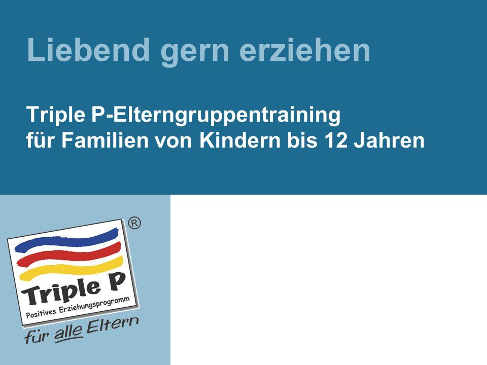 Liebend gern erziehen Triple P-Elterngruppentraining für Familien von Kindern bis 12 Jahren