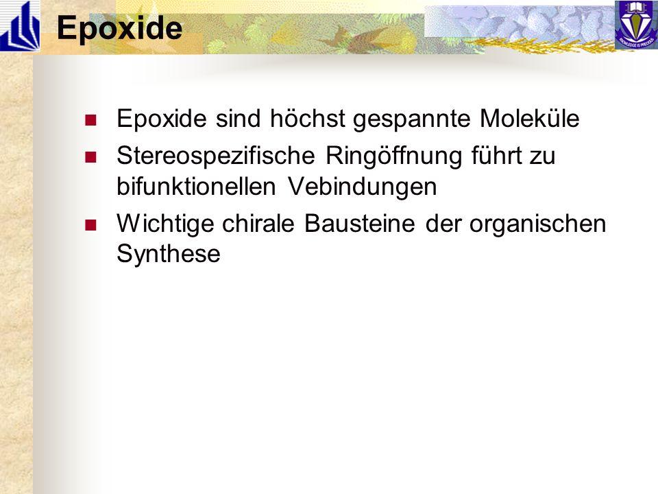 Epoxide Epoxide sind höchst gespannte Moleküle