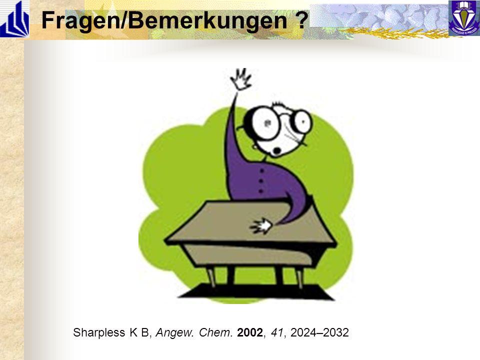 Fragen/Bemerkungen Sharpless K B, Angew. Chem. 2002, 41, 2024–2032