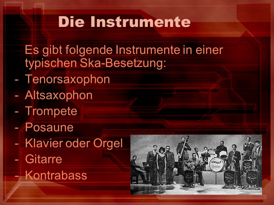 Die Instrumente Es gibt folgende Instrumente in einer typischen Ska-Besetzung: Tenorsaxophon. Altsaxophon.