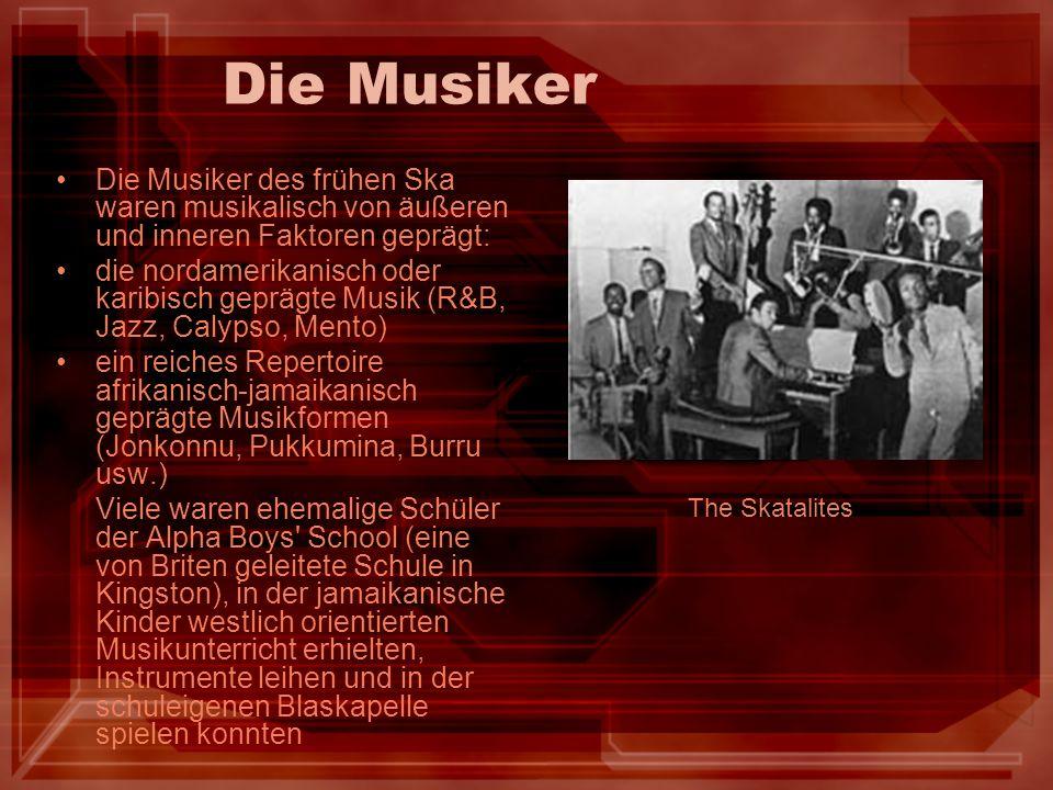 Die MusikerDie Musiker des frühen Ska waren musikalisch von äußeren und inneren Faktoren geprägt: