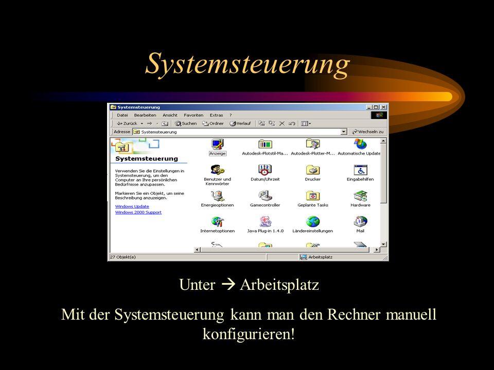 Mit der Systemsteuerung kann man den Rechner manuell konfigurieren!