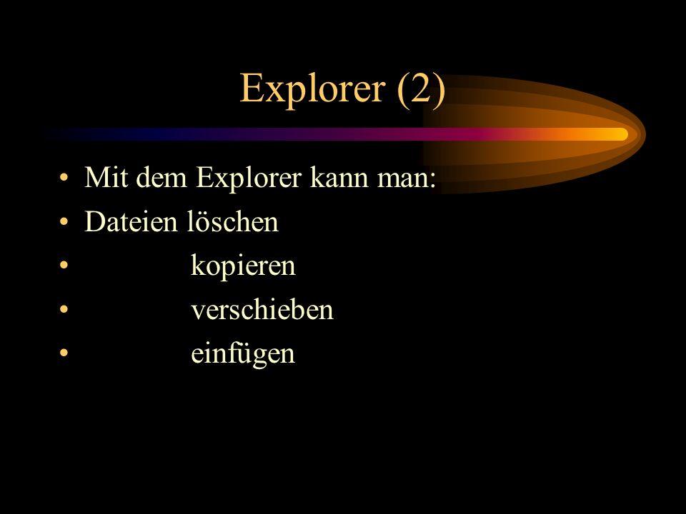 Explorer (2) Mit dem Explorer kann man: Dateien löschen kopieren