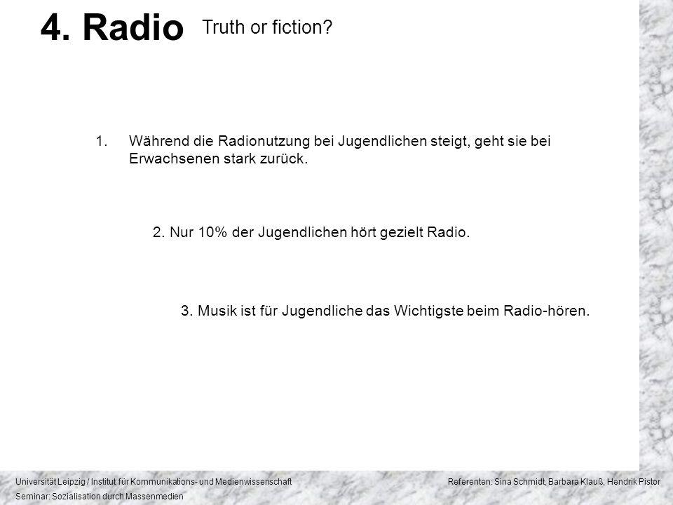 4. Radio Truth or fiction Während die Radionutzung bei Jugendlichen steigt, geht sie bei. Erwachsenen stark zurück.