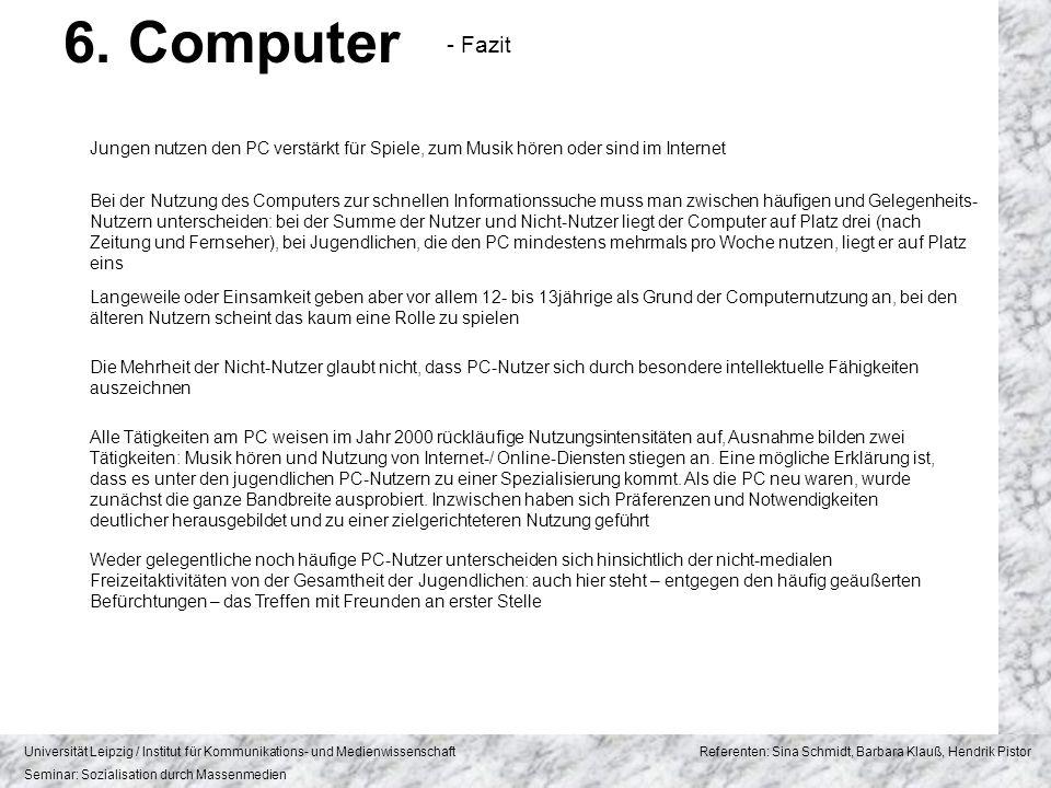 6. Computer - Fazit. Jungen nutzen den PC verstärkt für Spiele, zum Musik hören oder sind im Internet.