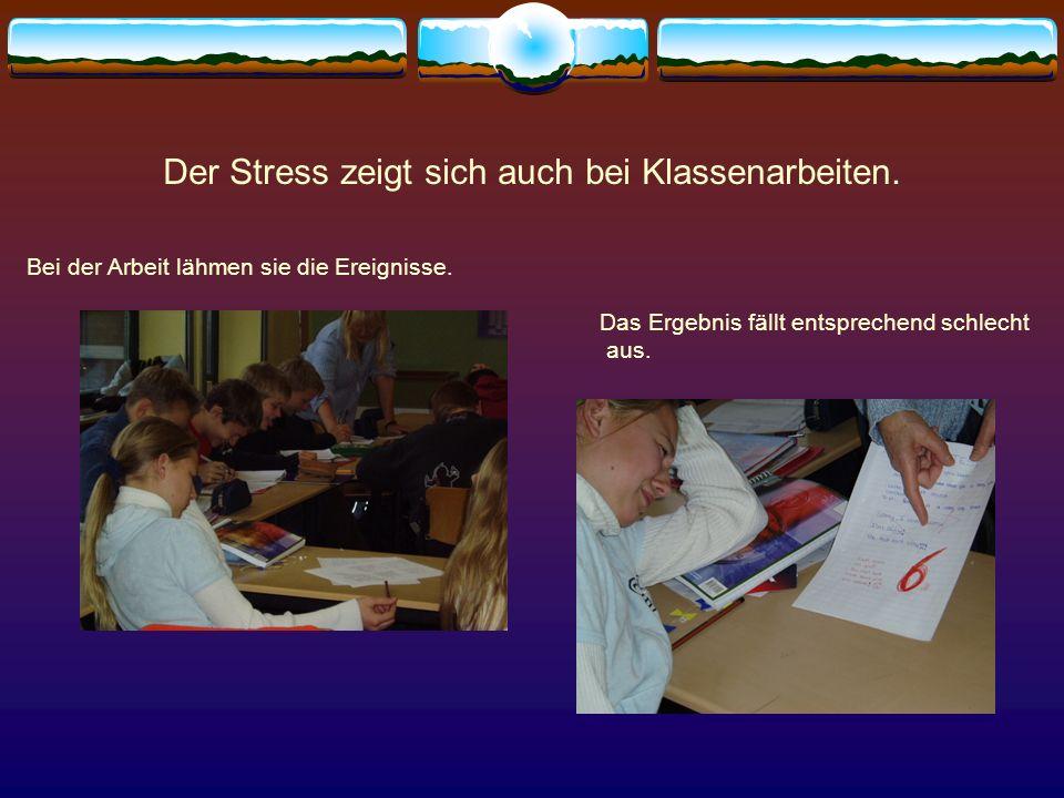 Der Stress zeigt sich auch bei Klassenarbeiten.
