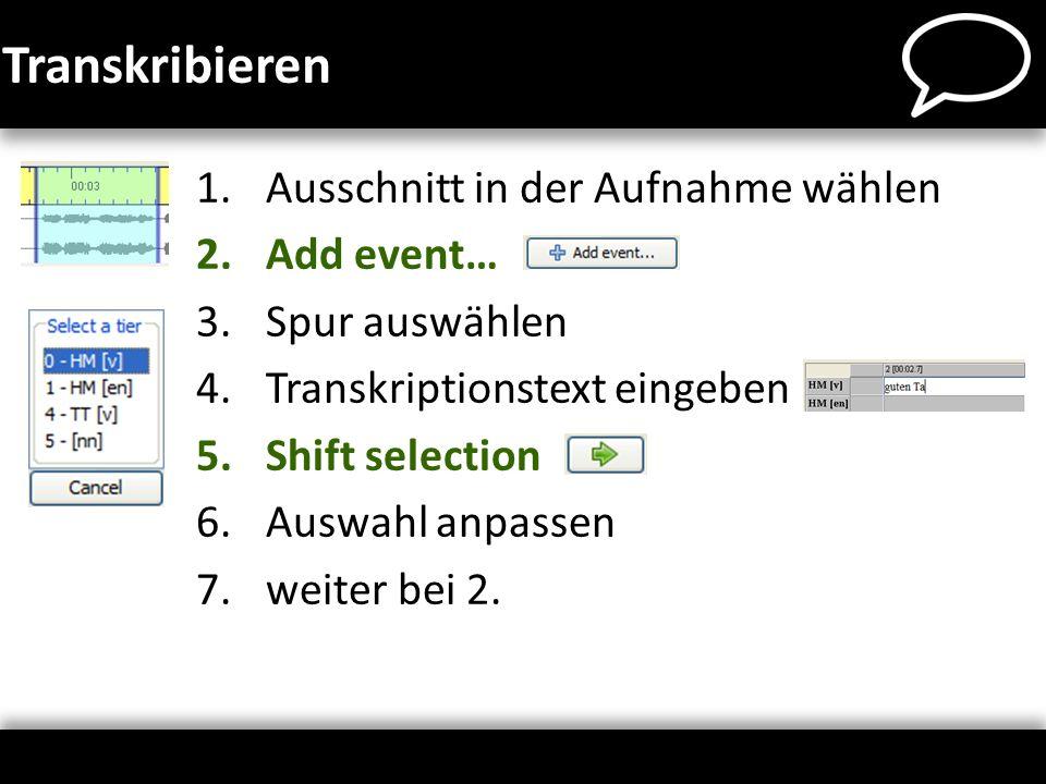 Transkribieren Ausschnitt in der Aufnahme wählen Add event…