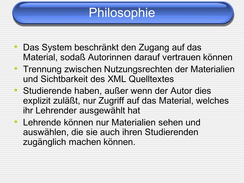 Philosophie Das System beschränkt den Zugang auf das Material, sodaß Autorinnen darauf vertrauen können.