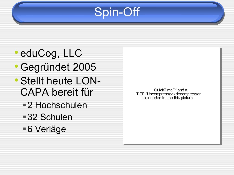 Spin-Off eduCog, LLC Gegründet 2005 Stellt heute LON-CAPA bereit für