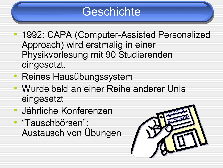 Geschichte1992: CAPA (Computer-Assisted Personalized Approach) wird erstmalig in einer Physikvorlesung mit 90 Studierenden eingesetzt.