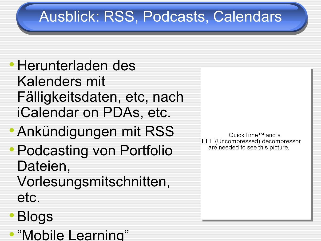 Ausblick: RSS, Podcasts, Calendars